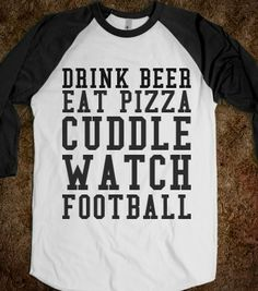DRINK BEER EAT PIZZA CUDDLE WATCH FOOTBALL - glamfoxx.com - Skreened T-shirts, Organic Shirts, Hoodies, Kids Tees, Baby One-Pieces and Tote ...