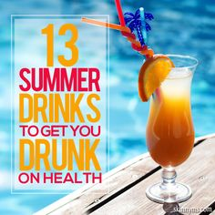 13 Summer Drinks to Get You Drunk on Health. Love these #healthydrinks!!