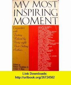 My Most Inspiring Moment Encounters With Destiny Relived By Thirty-Eight Best-Selling Authors Robert Fitzgibbon, Ernest V. Heyn, Taylor Caldwell, Pearl S. Buck, A. J. Cronin, Harry Golden, Norman Vincent Peale, Catherine Marshall, J. Edgar Hoover, Mackinlay Kantor ,   ,  , ASIN: B000KKLZSG , tutorials , pdf , ebook , torrent , downloads , rapidshare , filesonic , hotfile , megaupload , fileserve