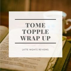 TOME TOPPLE WRAP UP | READING BIG BOOKS IS HARD - Latte Nights Reviews