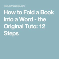 How to Fold a Book Into a Word - the Original Tuto: 12 Steps