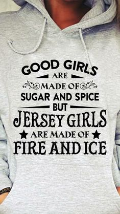 Jersey Girl, Fire And Ice, Sugar And Spice, Cool Girl, T Shirts For Women