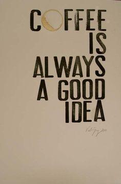 Coffee is always a good idea!!!