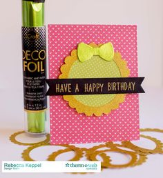 Have a Happy Birthday **Therm O Web** - Simple card fronts can make a statement when you add glitter and foil for lots of shine!