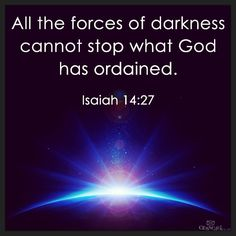 Isaiah 14:26-27 This is the plan preparedfor the whole earth,and this is the hand stretched outagainst all the nations. The Lord of Hosts Himself has planned it;therefore, who can stand in its way?It is His hand that is outstretched,so who can turn it back?