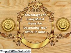Know using metal items as office decoration why considered to be an extra advanatage.