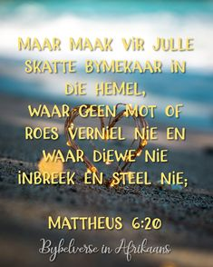 maar maak vir julle skatte bymekaar in die hemel, waar geen mot of roes verniel nie en waar diewe nie inbreek en steel nie; Bible Quotes, Bible Verses, Afrikaans Language, Afrikaans Quotes, Christian Quotes, Psalms, Faith, God, Motivation