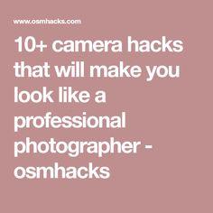 10+ camera hacks that will make you look like a professional photographer - osmhacks