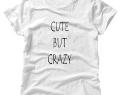 Cute But Crazy Black On White T-Shirt - Cute, Crazy, insane- Gift Christmas Present