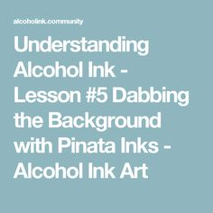 Understanding Alcohol Ink - Lesson #5 Dabbing the Background with Pinata Inks - Alcohol Ink Art