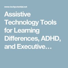 Assistive Technology Tools for Learning Differences, ADHD, and Executive…