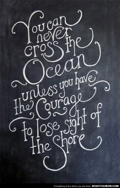 You must have the courage