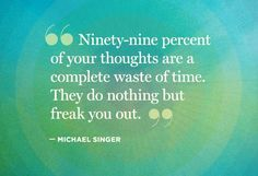 """Quote from Michael Singer's """"The Untethered Soul"""" published by New Harginger Putlications."""