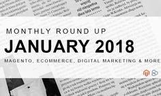Get Caught Up - January 2018 Magento, eCommerce and Marketing News Got Caught, New Market, Ecommerce, Digital Marketing, News, E Commerce