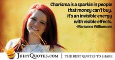 """Charisma is a sparkle in people that money can't buy. It's an invisible energy with visible effects. Marianne Williamson, Picture Quotes, Best Quotes, How To Find Out, Sparkle, Money, Canning, Feelings, People"