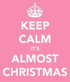 keep calm it's almost christmas!