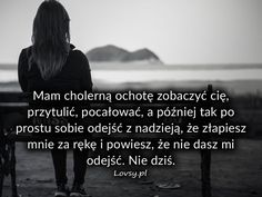 Lovsy.pl - Strona pełna uczuć. Mottos, Sad Quotes, Good To Know, Crying, Mindfulness, Text Posts, Quotation, Love, Consciousness