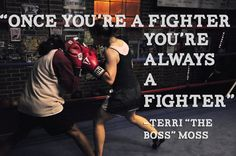 """Once you're a fighter, you're always a fighter""-Terri ""The Boss Moss"", quoted from Tomorrow Pictures own feature documentary ""Boxing Chicks"", check out the website for more goodies. http://boxingchicksfilm.com/index"