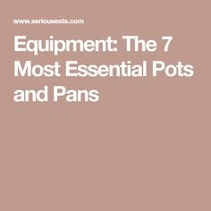 Equipment: The 7 Most Essential Pots and Pans