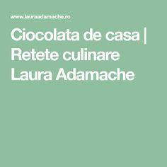 Ciocolata de casa | Retete culinare Laura Adamache