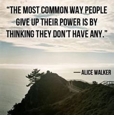 """The most common way people give up their power is by thinking they don't have any"" #quote"
