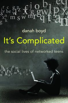 Download a Free Copy of Danah Boyd's Book, It's Complicated: The Social Lives of Networked Teens