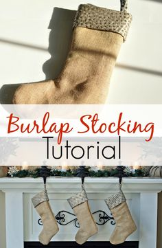Burlap Stocking Tutorial.  Custom stockings are easy to make!