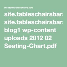 site.tableschairsbarstools.com blog1 wp-content uploads 2012 02 Seating-Chart.pdf