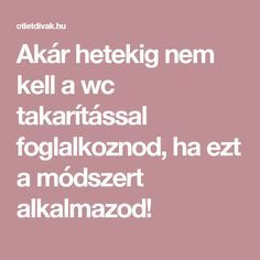 Akár hetekig nem kell a wc takarítással foglalkoznod, ha ezt a módszert alkalmazod! Diy Cleaners, Natural Cleaning Products, Diy And Crafts, Health Fitness, Home Decor, Tips, Decoration Home, Room Decor, Home Interior Design