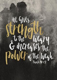 He gives strength to the weary and increases the power of the weak. Isaiah 40:29  This is a wonderful message that those who look to the Lord will have their strength renewed. All human effort has limits, but with God people can run and not grow weary; they are given eagles' wings. He never faints. He never grows weary and He never gets tired. Let this bible verse print be a reminder that those who look to the Lord will have their strength renewed.   -Watercolor Theme # isaiah40 #strength