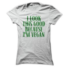 I Look This Good Because I'm Vegan T-Shirts, Hoodies. CHECK PRICE ==► https://www.sunfrog.com/LifeStyle/I-Look-This-Good-Because-Im-Vegan-T-Shirt-White-Ladies.html?id=41382