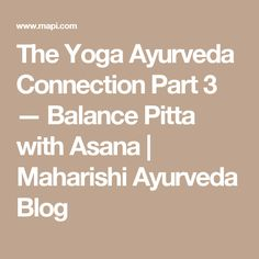 The Yoga Ayurveda Connection Part 3 — Balance Pitta with Asana | Maharishi Ayurveda Blog