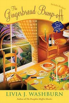 The Gingerbread Bump-Off: A Fresh-Baked Mystery by Livia J. Washburn. Includes holiday recipes.