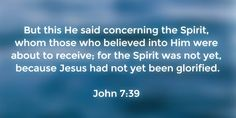 John 7:39 But this He said concerning the Spirit, whom those who believed into Him were about to receive; for the Spirit was not yet, because Jesus had not yet been glorified. #Bible #Scripture verse, Recovery Version, quoted at www.agodman.com