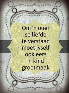 Om 'n ouer te verstaan moet jyself ook eers 'n kind grootmaak Good Morning Messages, Good Morning Quotes, My Strength And Weakness, Teddy Beer, Afrikaanse Quotes, Bible Pictures, Wale, Quotes About Motherhood, Love You