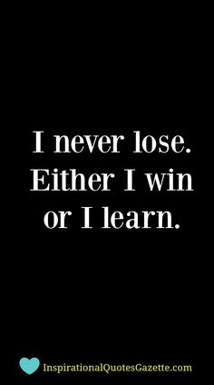 Best Quotes about Strength I never lose Either I win or I learn Inspirational Quotes Gazette Life Quotes Love, Inspiring Quotes About Life, Great Quotes, Quotes To Live By, Inspire Quotes, Positive Thoughts, Positive Quotes, Motivational Quotes, Quotes Inspirational