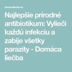 Najlepšie prírodné antibiotikum: Vylieči každú infekciu a zabije všetky parazity - Domáca liečba Medicine, Diet