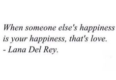 When someone Else's happiness is your happiness, that is LOVE ~Lana Del Rey Motivational Quotes For Life, Happy Quotes, Quotes To Live By, Love Quotes, Funny Quotes, Inspirational Quotes, Happiness Quotes, Inspire Quotes, Random Quotes