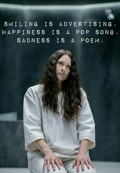 "Eurus Holmes from BBC ""Sherlock"" - ""Smiling is advertising. Happiness is a pop song. Sadness is a poem."""