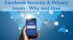 Facebook Security & Privacy Issues : Why and How