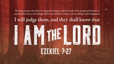 The king mourns, the prince is wrapped in despair, and the hands of the people of the land are paralyzed by terror. According to their way I will do to them, and according to their judgments I will judge them, and they shall know that I am the Lord —Ezekiel 7:27