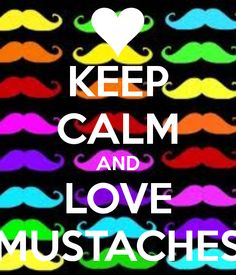 KEEP CALM AND LOVE MUSTACHES