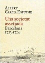 """Una societat assetjada. Barcelona, 1713-1714. d'Albert Garcia Espuche. Ofereix una visió única dels 414 dies de setge a Barcelona durant la Guerra de Successió. 946.71""""1713-1714""""GAR"""