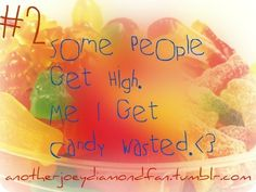 Some people get high Candy Quotes, Favim, Some People, Cake, Birthday, Funny, Desserts, Food, Tailgate Desserts