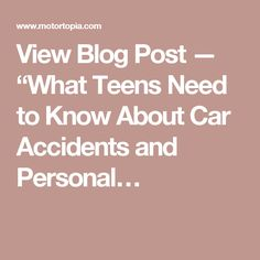 "View Blog Post — ""What Teens Need to Know About Car Accidents and Personal…"