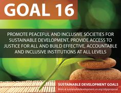Proposal for Sustainable Development Goals ... Promote Peaceful and Inclusive Societies for Sustainable Development, Provide Access to Justice for All and Build Effective, Accountable and Inclusive Institutions at all levels - Sustainable Development Knowledge Platform