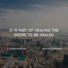 It Is Part Of Healing The Desire To Be Healed. Motivational Quotes For  WomenText MessagesBeautiful ...