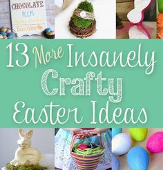 13 (More) Insanely Crafty Easter Ideas. Great ideas of crafts to make for Easter!  — Clumsy Crafter