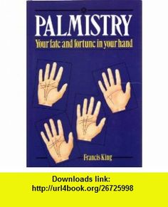 Palmistry Your Fate and Fortune in Your Hand (9780517646502) Francis King , ISBN-10: 0517646501  , ISBN-13: 978-0517646502 ,  , tutorials , pdf , ebook , torrent , downloads , rapidshare , filesonic , hotfile , megaupload , fileserve