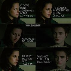 New Moon. You think is it a tragedy but you are going to change her anyway and you are going to be happy with it Twilight Movie Scenes, Twilight Saga Quotes, Twilight Saga New Moon, Twilight Saga Series, Twilight Series, Robert Pattinson Twilight, Tv Show Music, Twilight Pictures, Edward Cullen